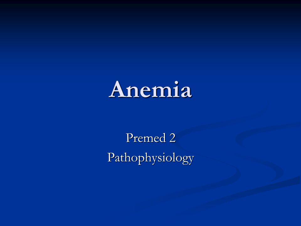 Anemia Premed 2 Pathophysiology