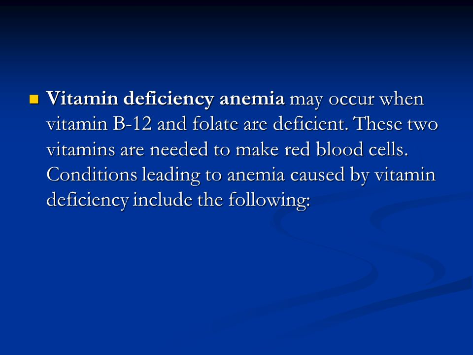 Vitamin deficiency anemia may occur when vitamin B-12 and folate are deficient.