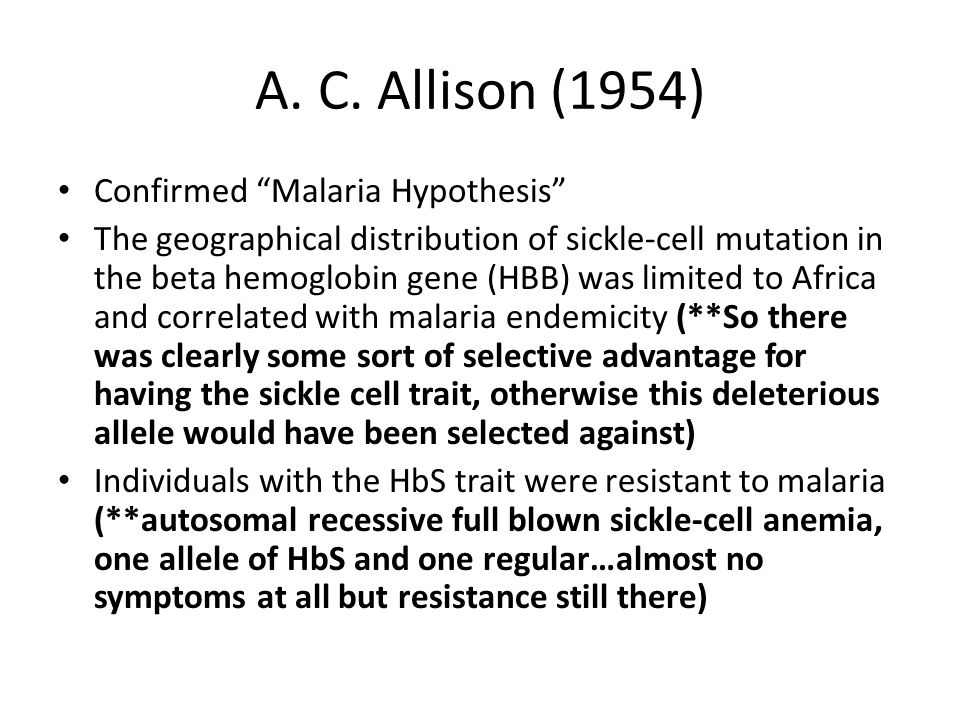"""A. C. Allison (1954) Confirmed """"Malaria Hypothesis"""" The geographical distribution of sickle-cell mutation in the beta hemoglobin gene (HBB) was limite"""