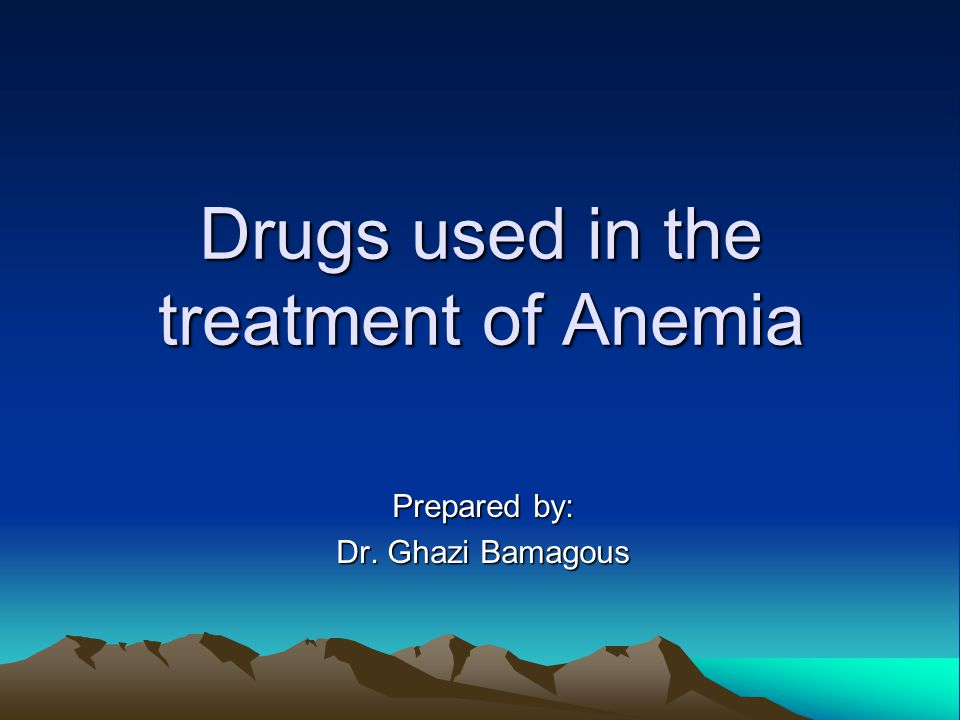 Drugs used in the treatment of Anemia Prepared by: Dr. Ghazi Bamagous