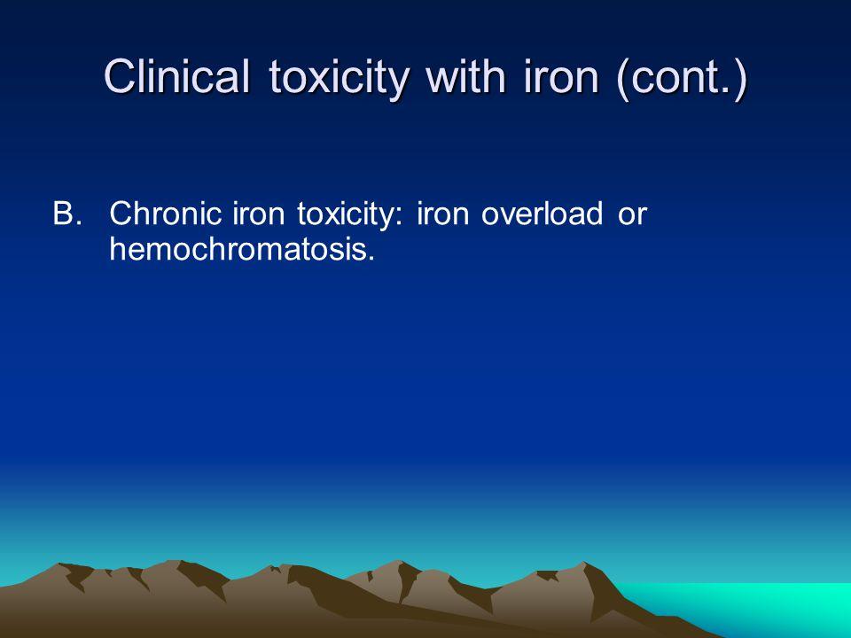 Clinical toxicity with iron (cont.) B.Chronic iron toxicity: iron overload or hemochromatosis.