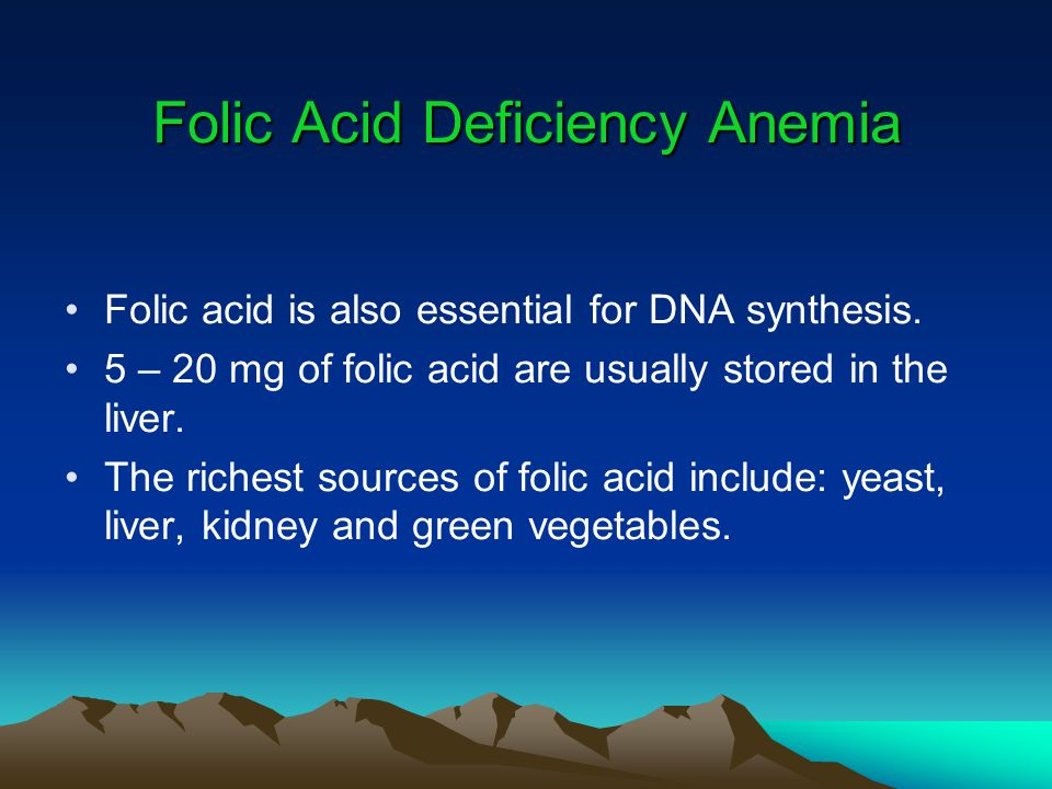 Folic Acid Deficiency Anemia Folic acid is also essential for DNA synthesis. 5 – 20 mg of folic acid are usually stored in the liver. The richest sour