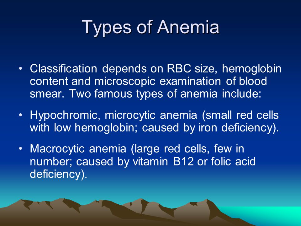 Types of Anemia Classification depends on RBC size, hemoglobin content and microscopic examination of blood smear.