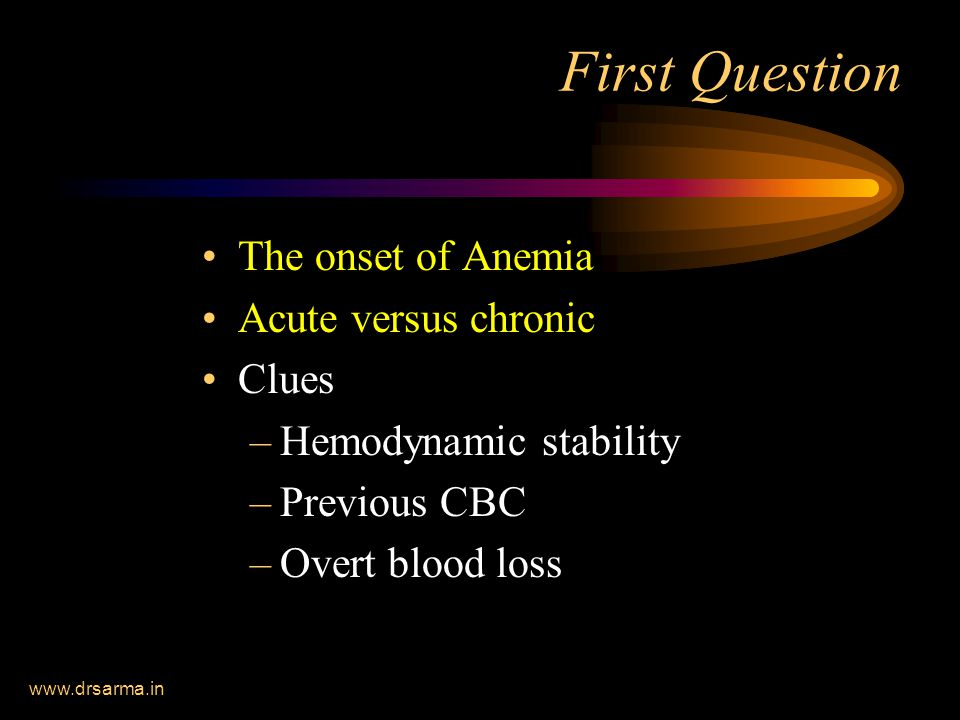 www.drsarma.in Screening Tests – Anemia Clinical Signs and symptoms of Anemia Look for bleeding – all possible sites Look for the causes for anemia Routine Hemoglobin examination Cut off marks for Hb – –US < 13.5 g WHO < 12.5 g –India (ICMR)Less than 12 g%