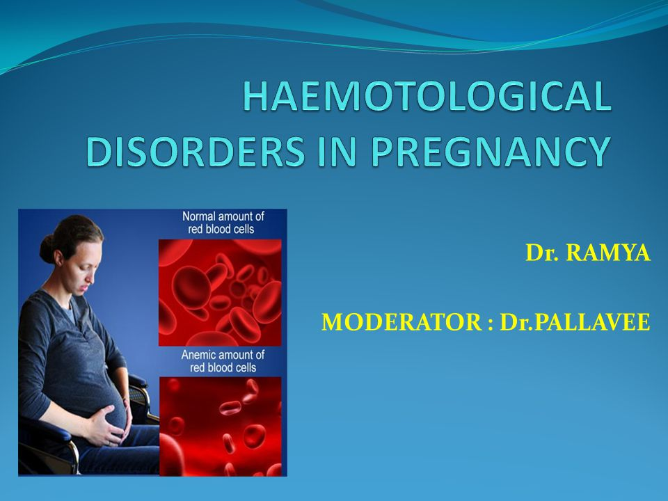 HAEMOTOLOGICAL DISORDERS IN PREGNANCY ANAEMIA PLATELET DISORDERS HAEMOGLOBINOPATHIES INHERITED COAGULATION DEFECTS