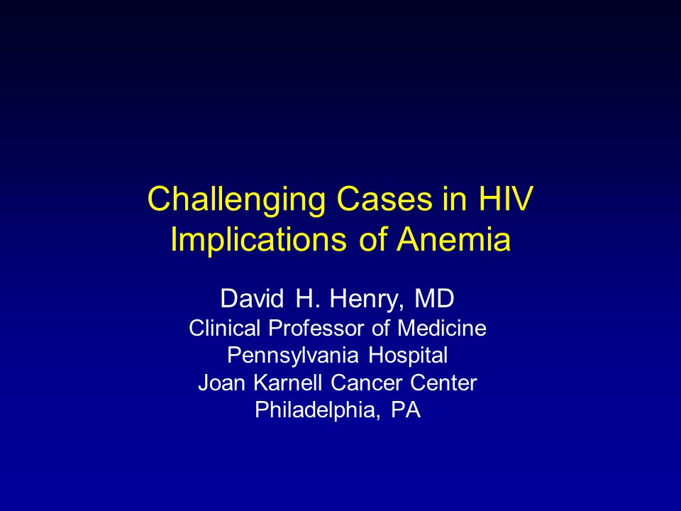 Challenging Cases in HIV Implications of Anemia David H.