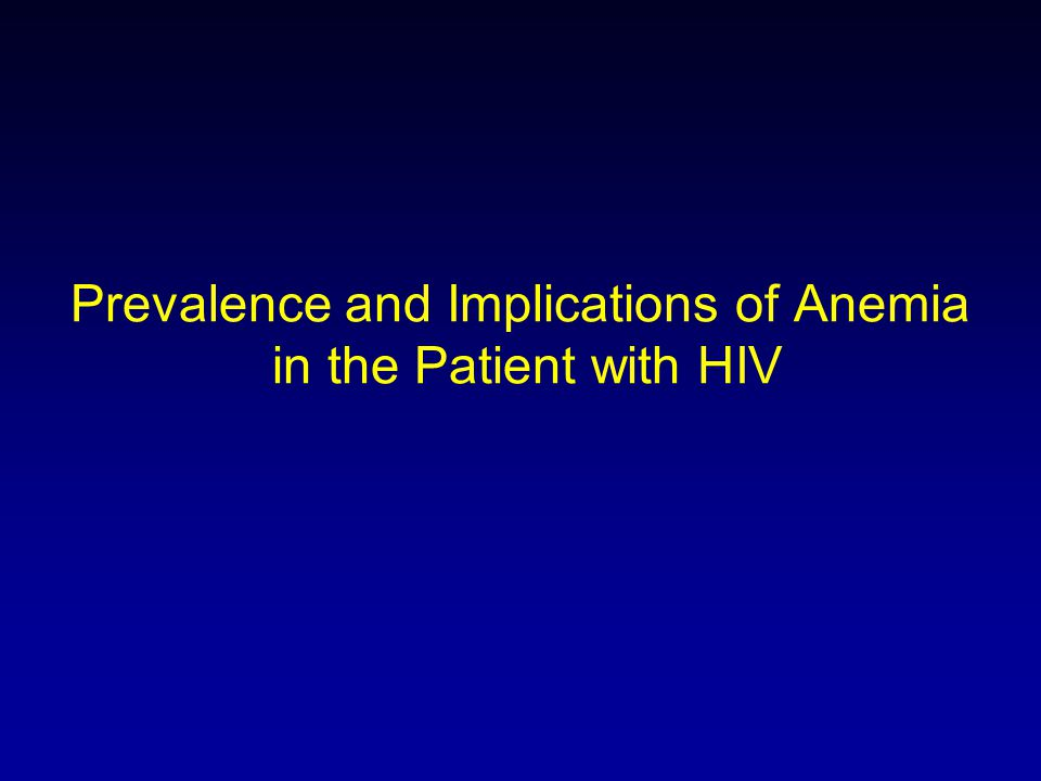 Prevalence and Implications of Anemia in the Patient with HIV