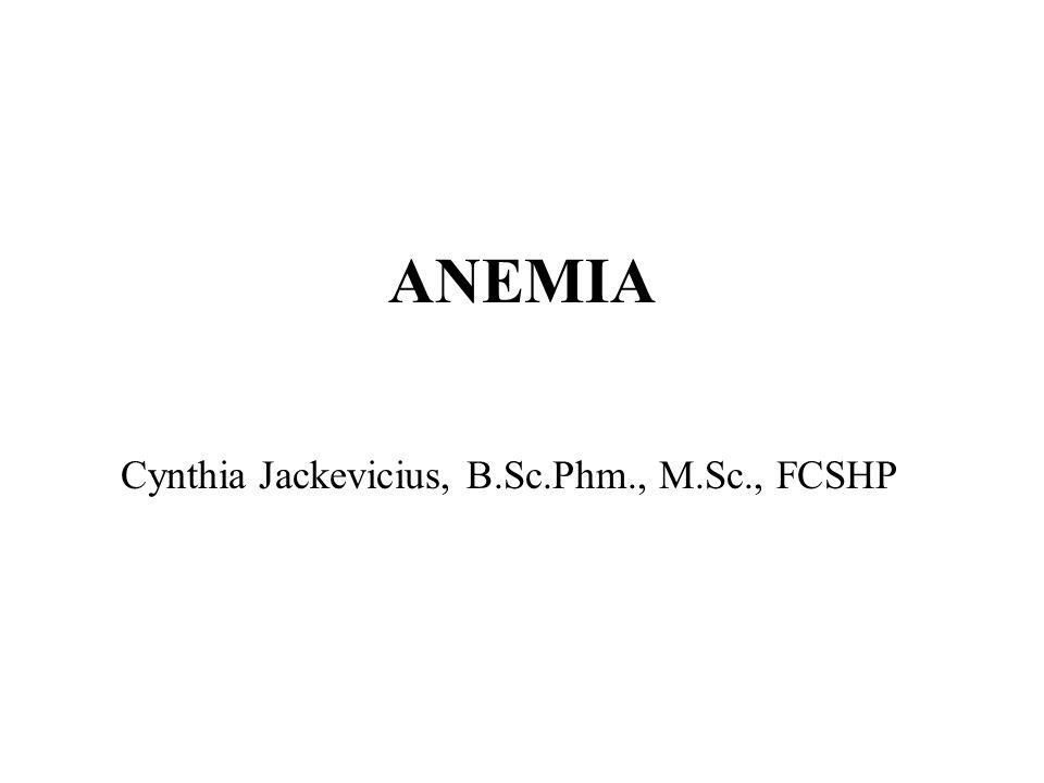 ANEMIA Cynthia Jackevicius, B.Sc.Phm., M.Sc., FCSHP