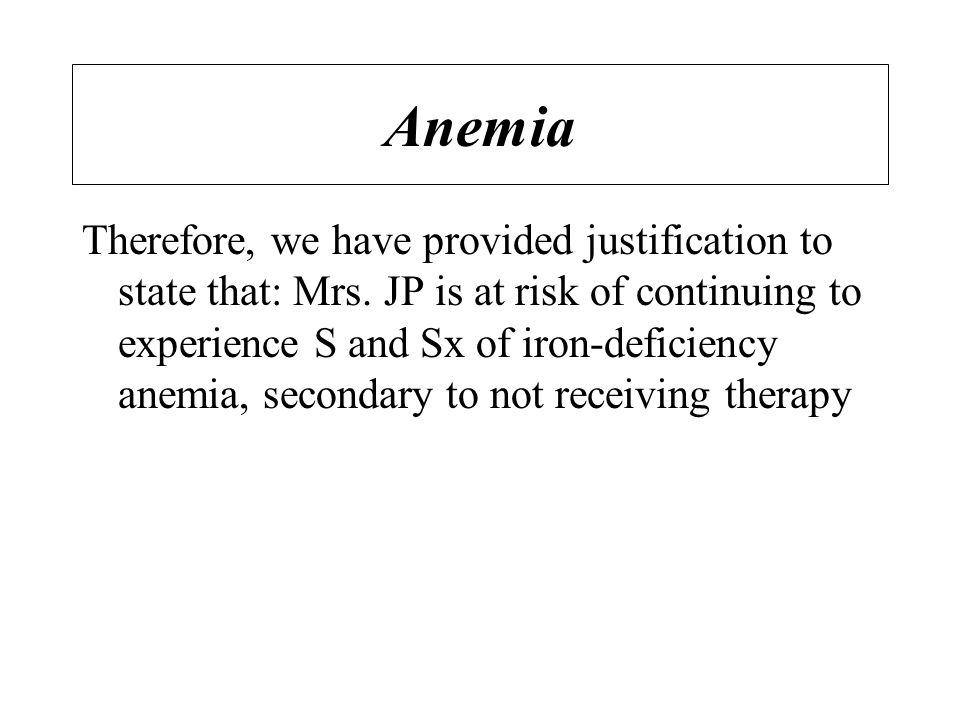 Anemia Therefore, we have provided justification to state that: Mrs.