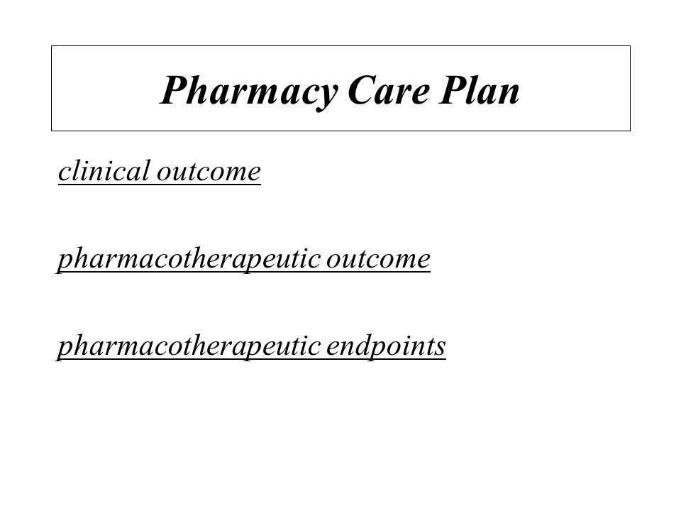 Pharmacy Care Plan clinical outcome pharmacotherapeutic outcome pharmacotherapeutic endpoints