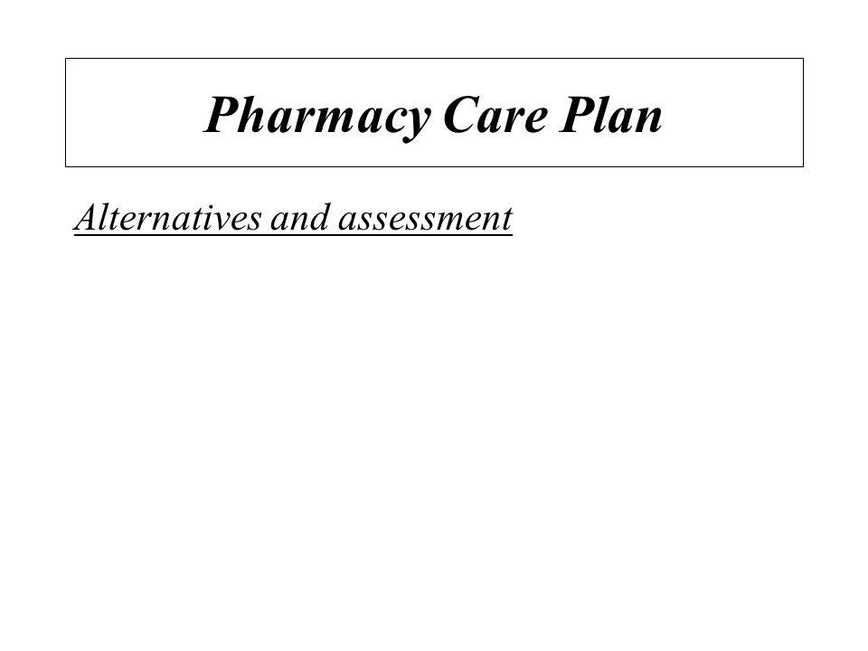 Pharmacy Care Plan Alternatives and assessment