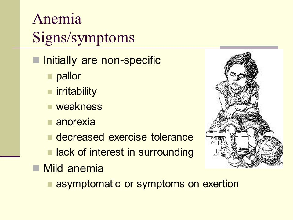 Anemia Signs/symptoms Initially are non-specific pallor irritability weakness anorexia decreased exercise tolerance lack of interest in surrounding Mi