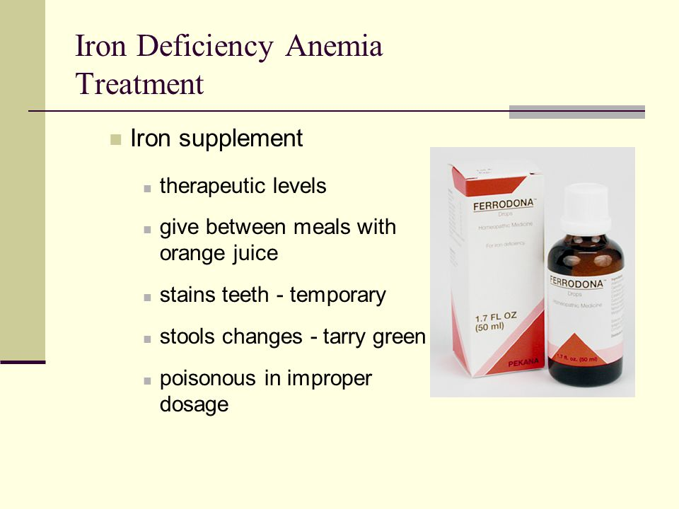 Iron Deficiency Anemia Treatment Iron supplement therapeutic levels give between meals with orange juice stains teeth - temporary stools changes - tar