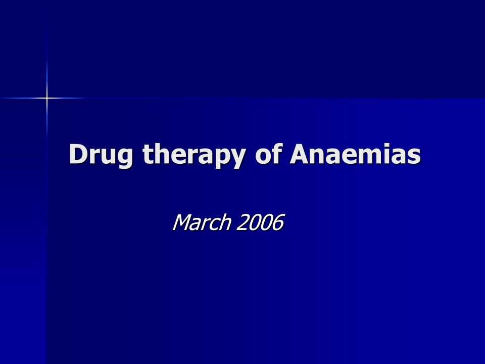 Drug therapy of Anaemias March 2006