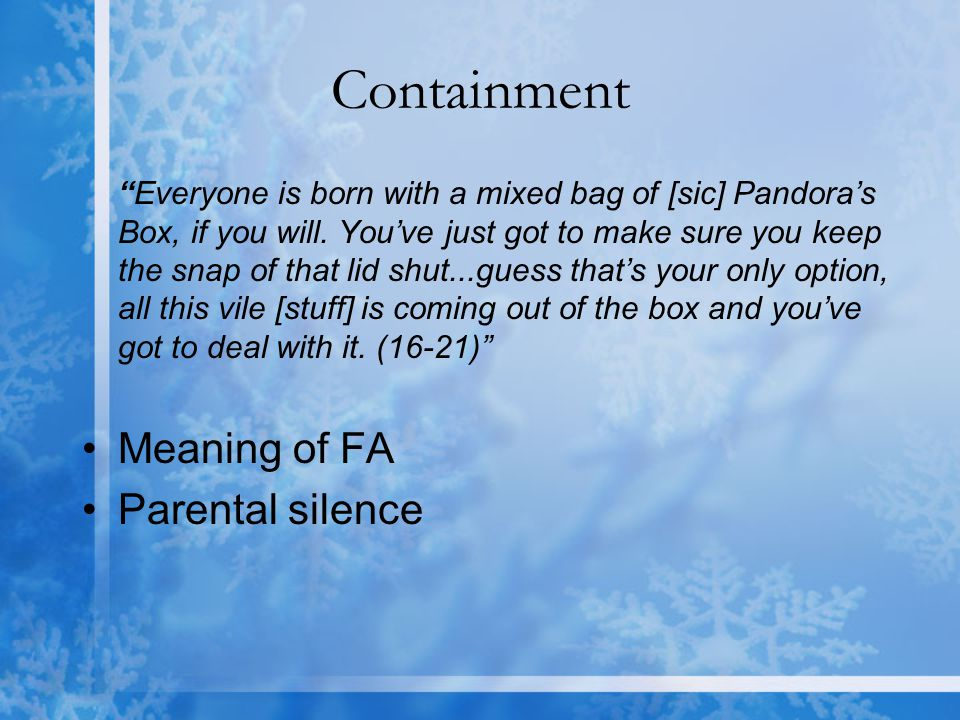 Containment Everyone is born with a mixed bag of [sic] Pandora's Box, if you will.