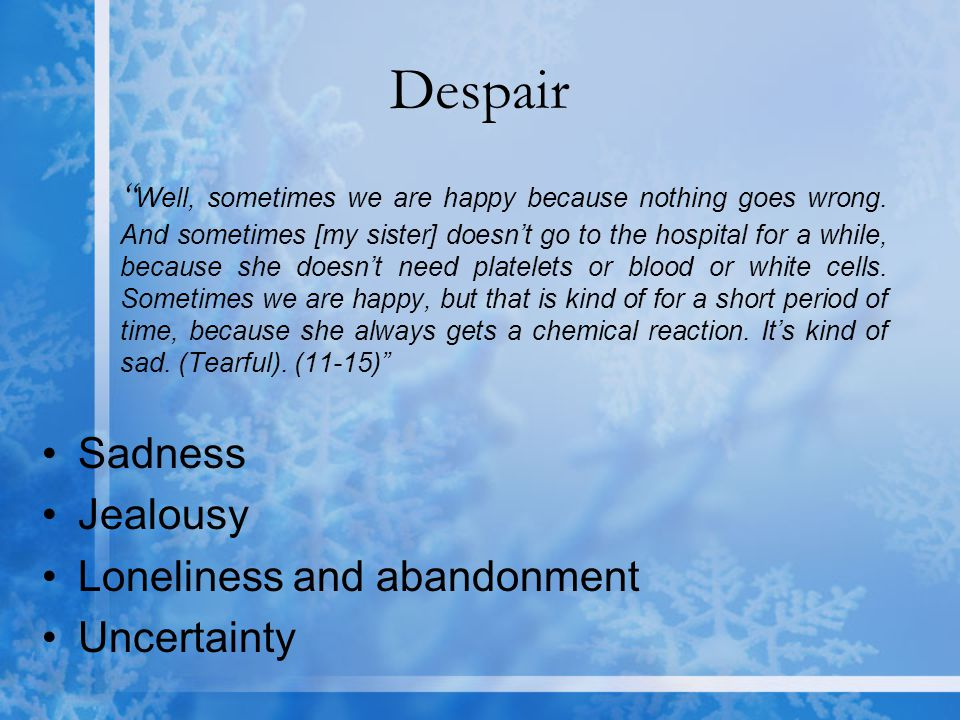 Despair Well, sometimes we are happy because nothing goes wrong.