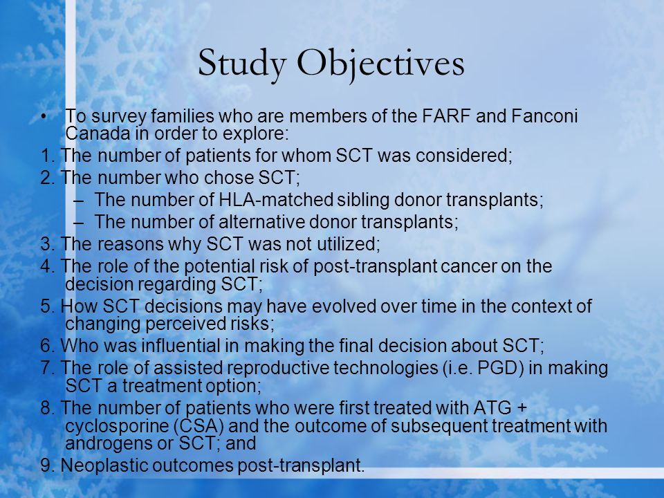 Study Objectives To survey families who are members of the FARF and Fanconi Canada in order to explore: 1.