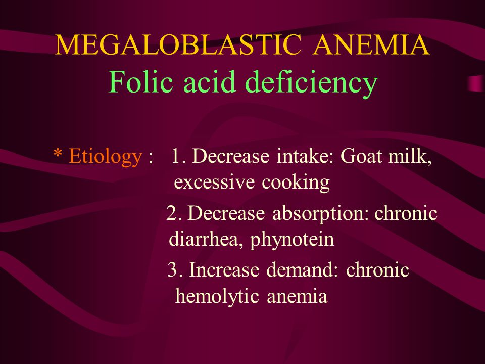 MEGALOBLASTIC ANEMIA Folic acid deficiency * Etiology : 1.