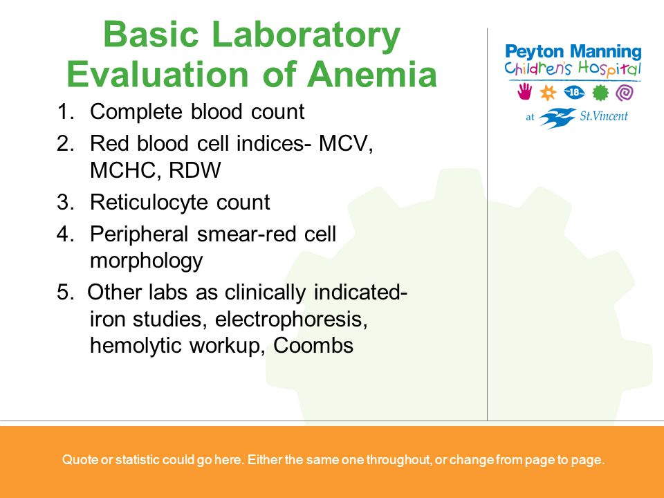 Basic Laboratory Evaluation of Anemia 1.Complete blood count 2.Red blood cell indices- MCV, MCHC, RDW 3.Reticulocyte count 4.Peripheral smear-red cell
