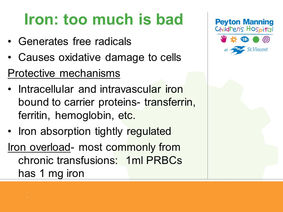 Iron: too much is bad Generates free radicals Causes oxidative damage to cells Protective mechanisms Intracellular and intravascular iron bound to car