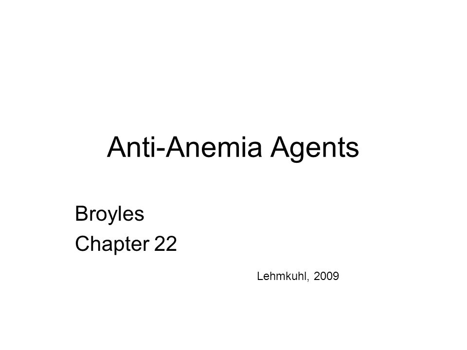 Anti-Anemia Agents Broyles Chapter 22 Lehmkuhl, 2009