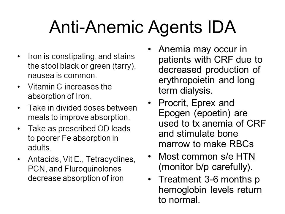 Anti-Anemic Agents IDA Iron is constipating, and stains the stool black or green (tarry), nausea is common.