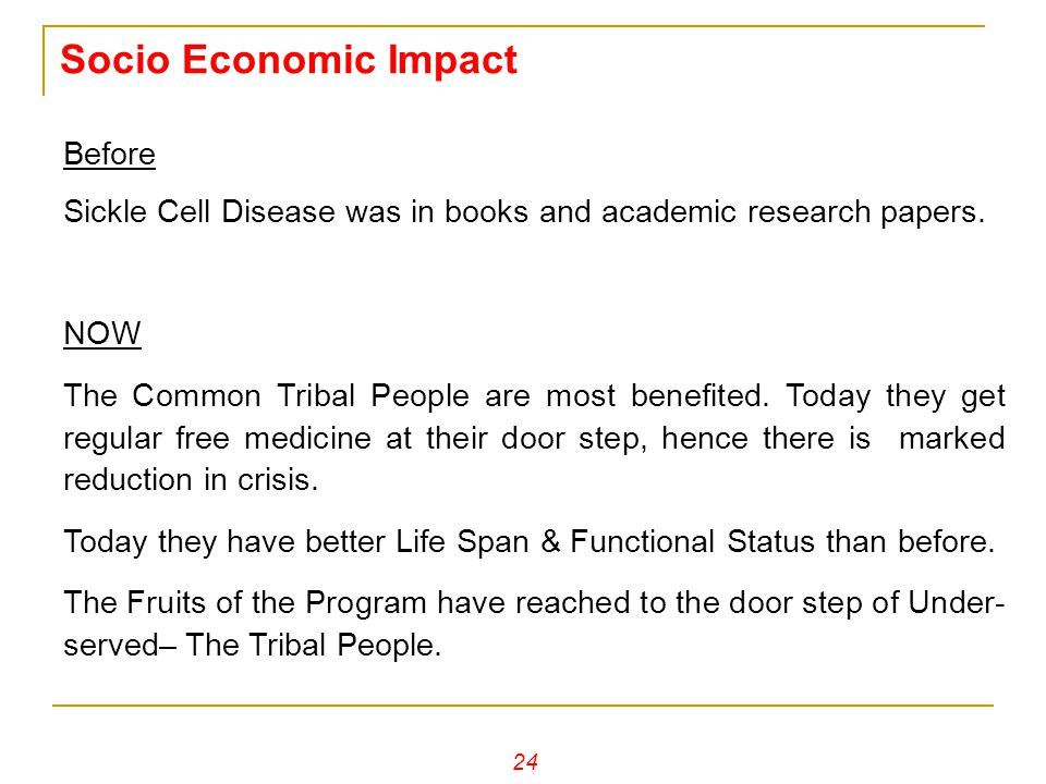 Socio Economic Impact Before Sickle Cell Disease was in books and academic research papers. NOW The Common Tribal People are most benefited. Today the