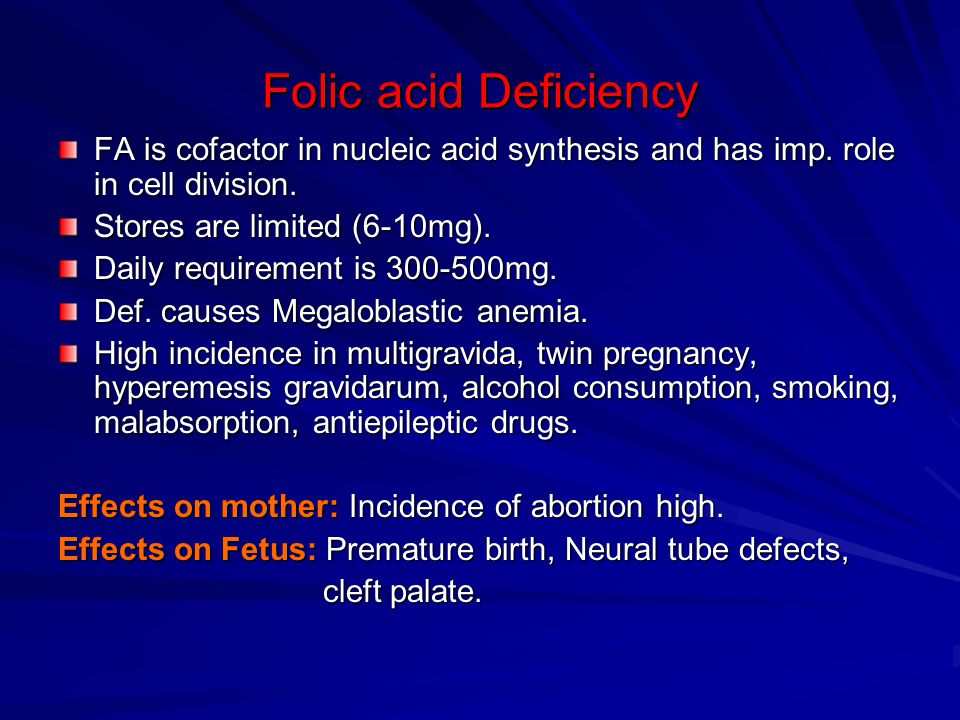 Folic acid Deficiency FA is cofactor in nucleic acid synthesis and has imp. role in cell division. Stores are limited (6-10mg). Daily requirement is 3