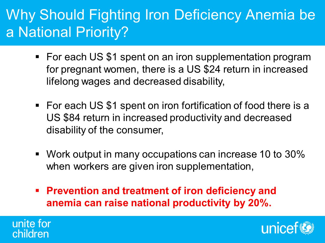Why Should Fighting Iron Deficiency Anemia be a National Priority?  For each US $1 spent on an iron supplementation program for pregnant women, there