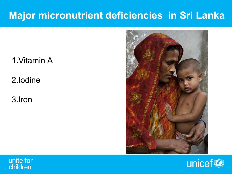 Major micronutrient deficiencies in Sri Lanka 1.Vitamin A 2.Iodine 3.Iron