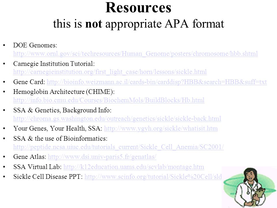 Resources this is not appropriate APA format DOE Genomes: http://www.ornl.gov/sci/techresources/Human_Genome/posters/chromosome/hbb.shtml http://www.o