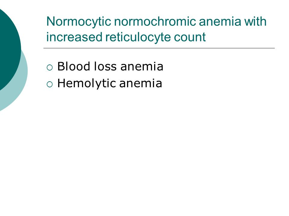 Normocytic normochromic anemia with increased reticulocyte count  Blood loss anemia  Hemolytic anemia