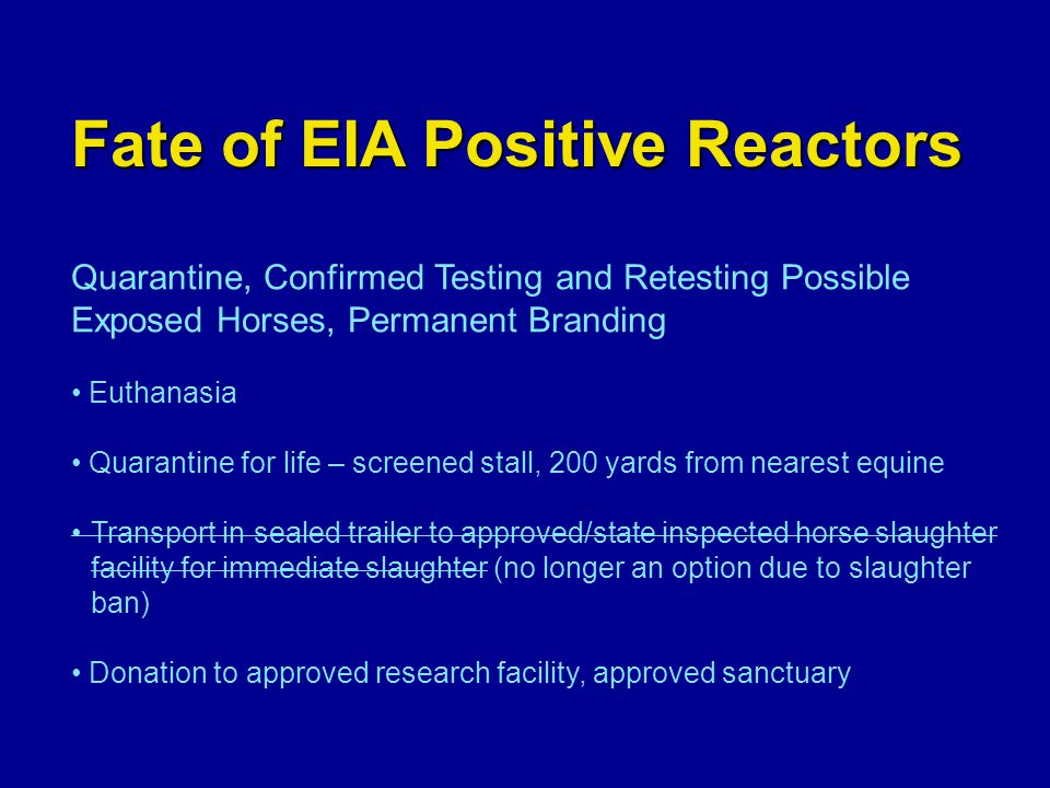 Fate of EIA Positive Reactors Quarantine, Confirmed Testing and Retesting Possible Exposed Horses, Permanent Branding Euthanasia Quarantine for life –