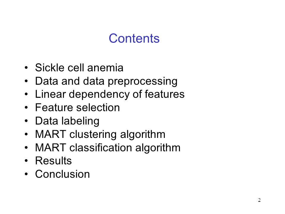 2 Contents Sickle cell anemia Data and data preprocessing Linear dependency of features Feature selection Data labeling MART clustering algorithm MART