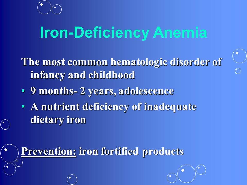 Iron-Deficiency Anemia The most common hematologic disorder of infancy and childhood 9 months- 2 years, adolescence9 months- 2 years, adolescence A nu
