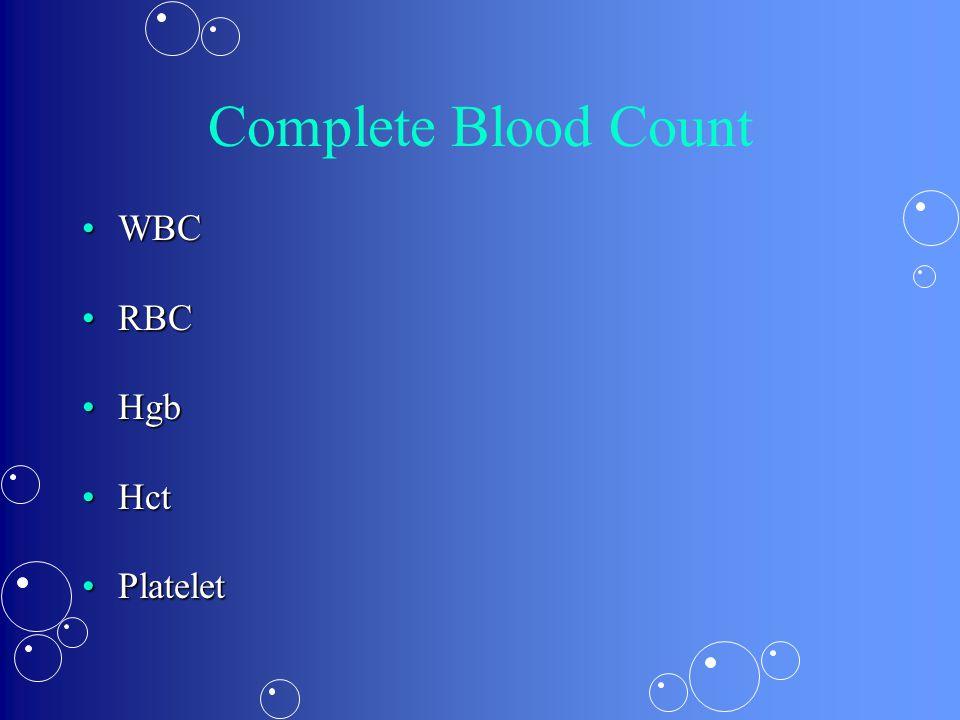 CBC with Differential WBCWBC –Neutrophils- phagocytosis –Lymphocytes – T and B cell –Monoocytes – phagocytosis, antigen –Eosophils- allergen –Basophils-inflammatory RBCRBC –MCV- volume –MCH –MCHC –RCW- width HgbHgb HctHct PlateletPlatelet –MPV