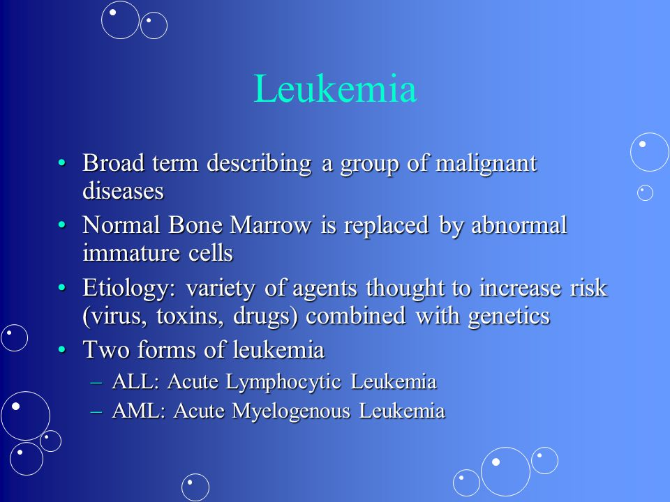Broad term describing a group of malignant diseasesBroad term describing a group of malignant diseases Normal Bone Marrow is replaced by abnormal imma