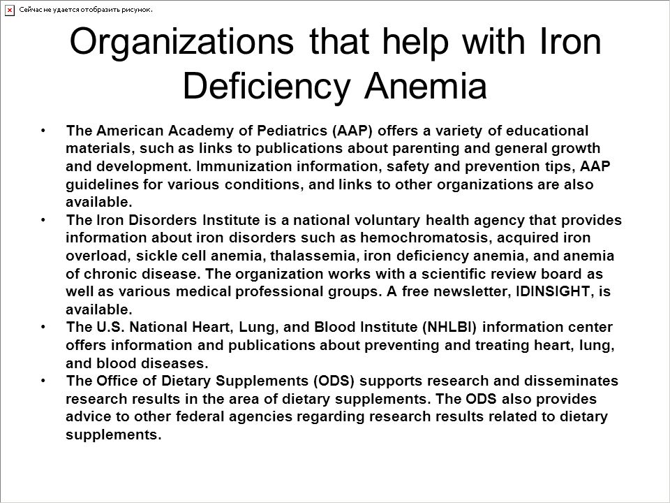 Organizations that help with Iron Deficiency Anemia The American Academy of Pediatrics (AAP) offers a variety of educational materials, such as links to publications about parenting and general growth and development.