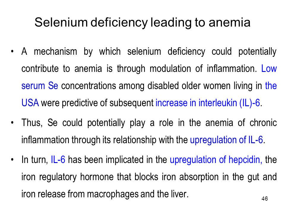 46 Selenium deficiency leading to anemia A mechanism by which selenium deficiency could potentially contribute to anemia is through modulation of infl
