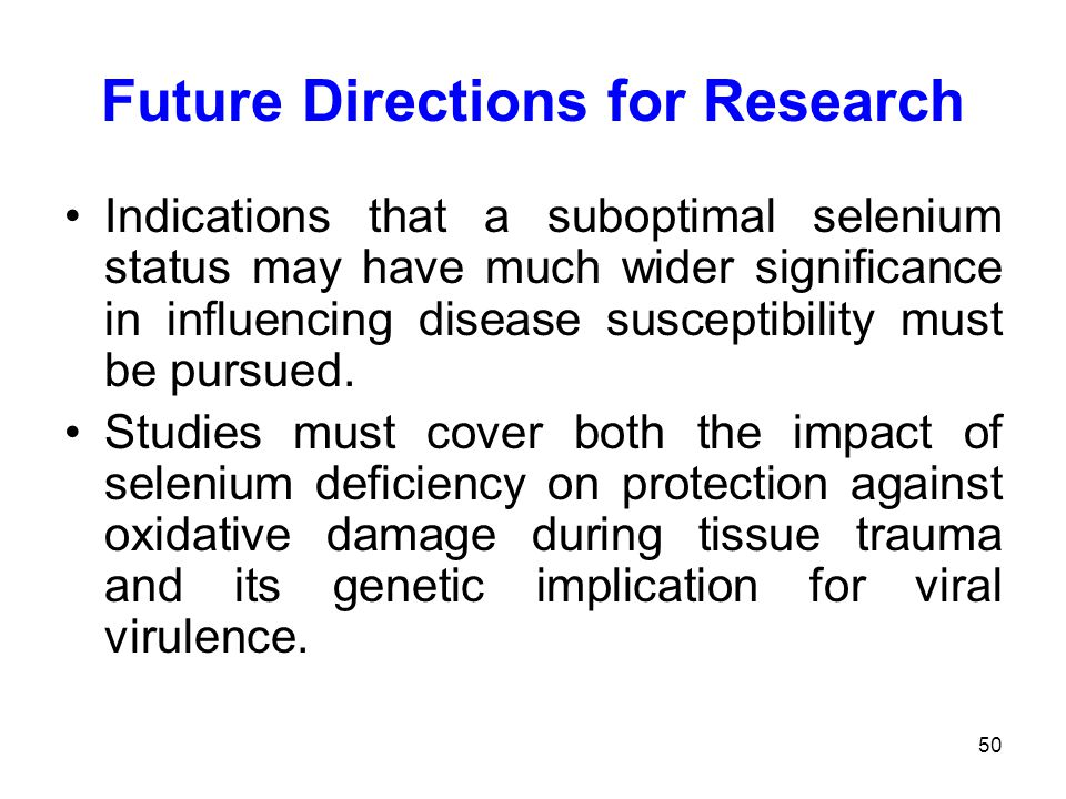 50 Future Directions for Research Indications that a suboptimal selenium status may have much wider significance in influencing disease susceptibility