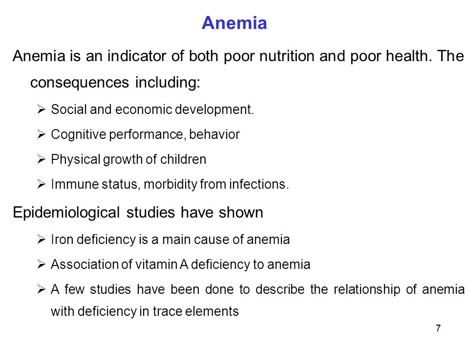 77 Anemia is an indicator of both poor nutrition and poor health. The consequences including:  Social and economic development.  Cognitive performan