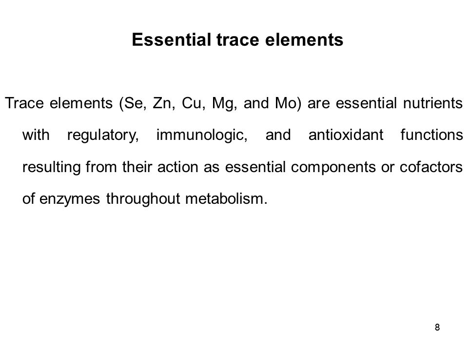 88 Trace elements (Se, Zn, Cu, Mg, and Mo) are essential nutrients with regulatory, immunologic, and antioxidant functions resulting from their action