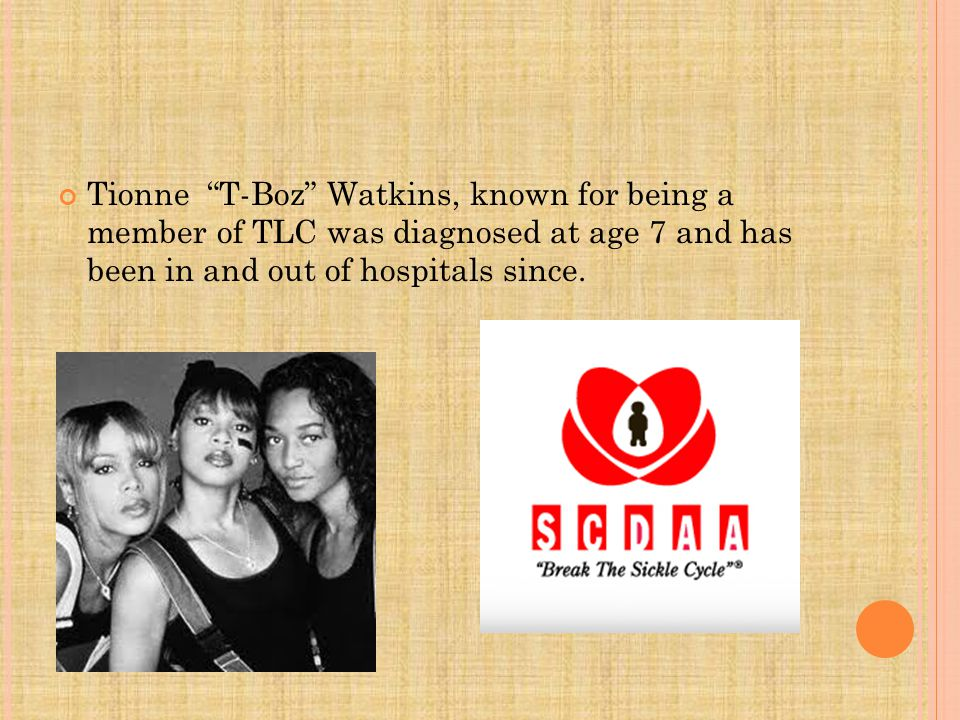 Tionne T-Boz Watkins, known for being a member of TLC was diagnosed at age 7 and has been in and out of hospitals since.