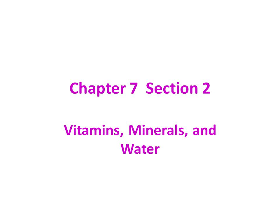 Chapter 7 Section 2 Vitamins, Minerals, and Water