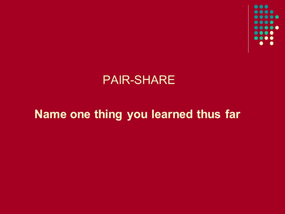 PAIR-SHARE Name one thing you learned thus far