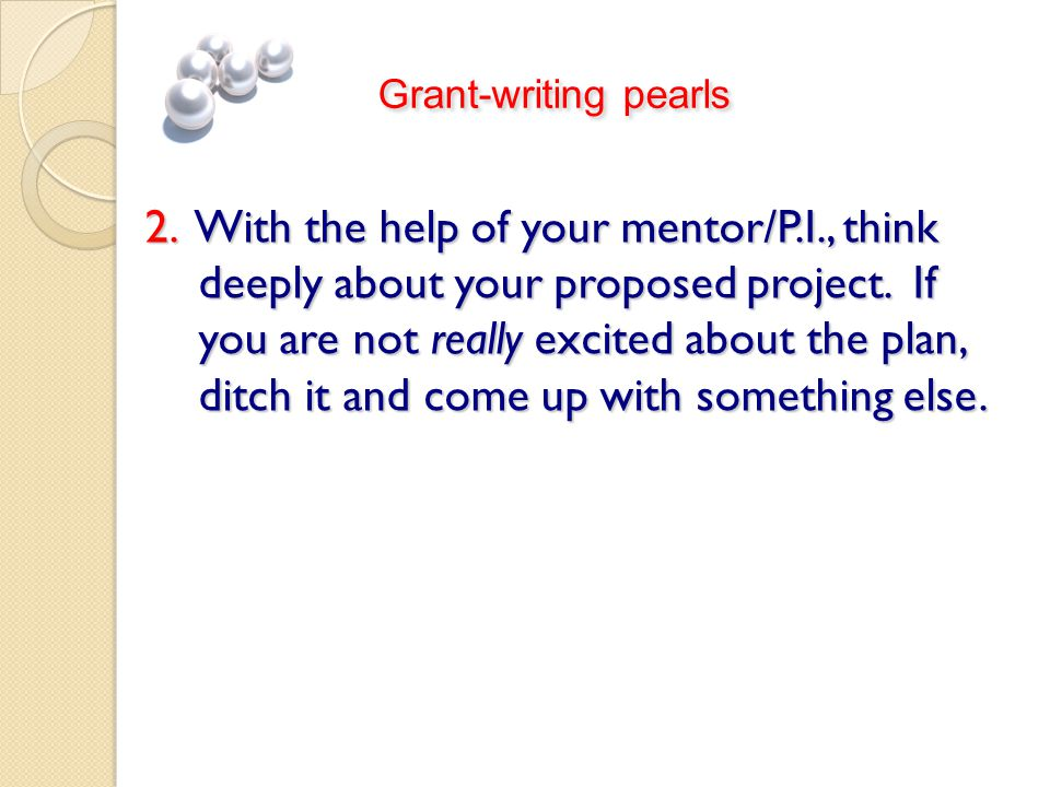 2. With the help of your mentor/P.I., think deeply about your proposed project.