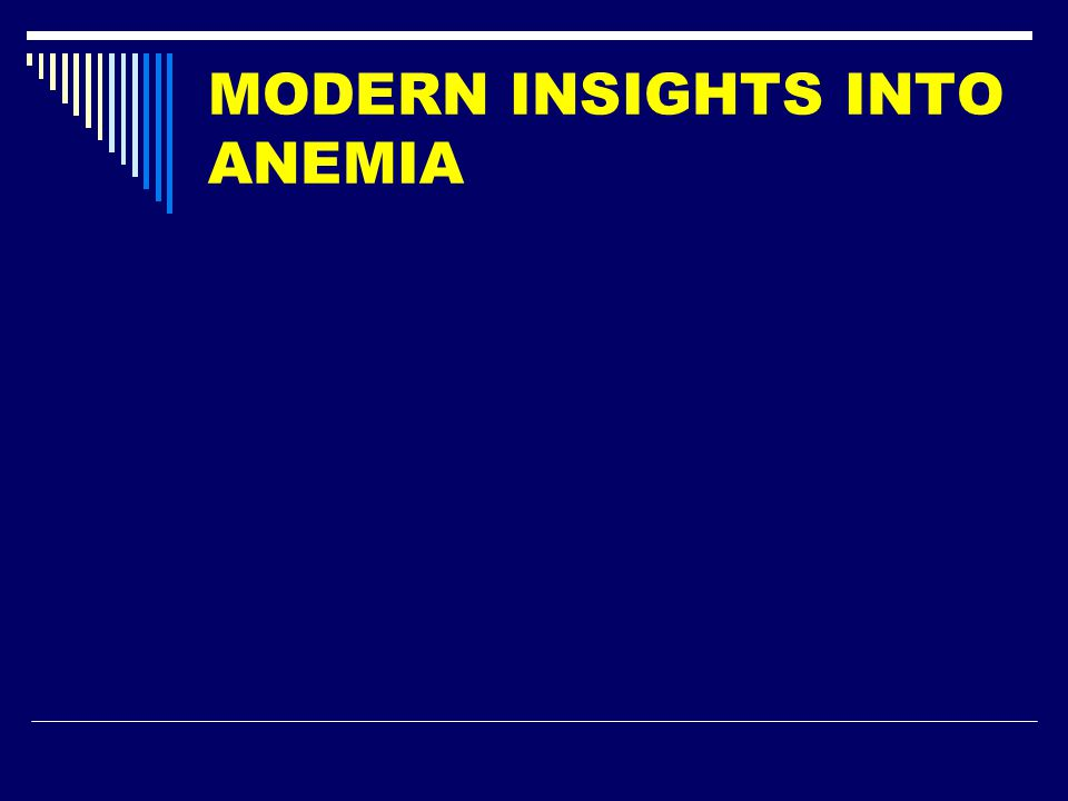 MODERN INSIGHTS INTO ANEMIA