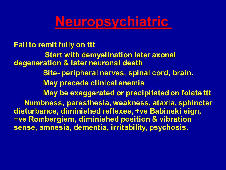 Neuropsychiatric Fail to remit fully on ttt Start with demyelination later axonal degeneration & later neuronal death Site- peripheral nerves, spinal cord, brain.