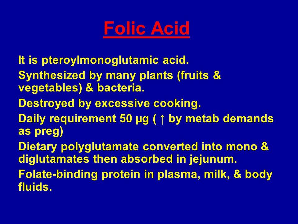 Folic Acid It is pteroylmonoglutamic acid.