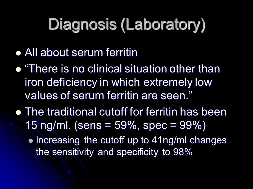 "Diagnosis (Laboratory) All about serum ferritin All about serum ferritin ""There is no clinical situation other than iron deficiency in which extremely"